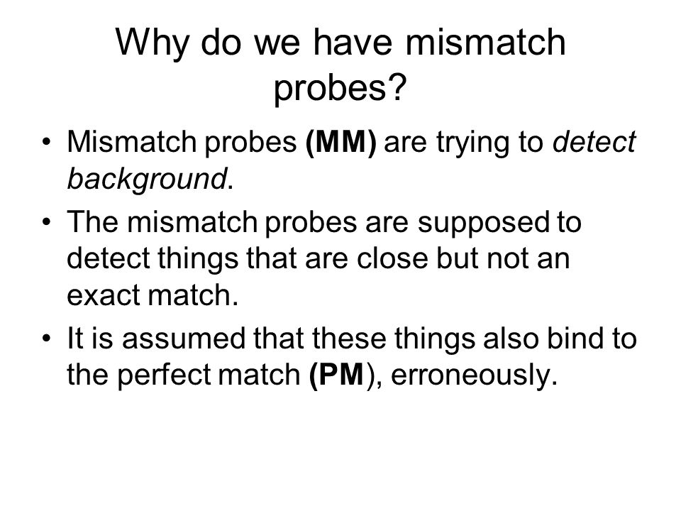 Why do we have mismatch probes
