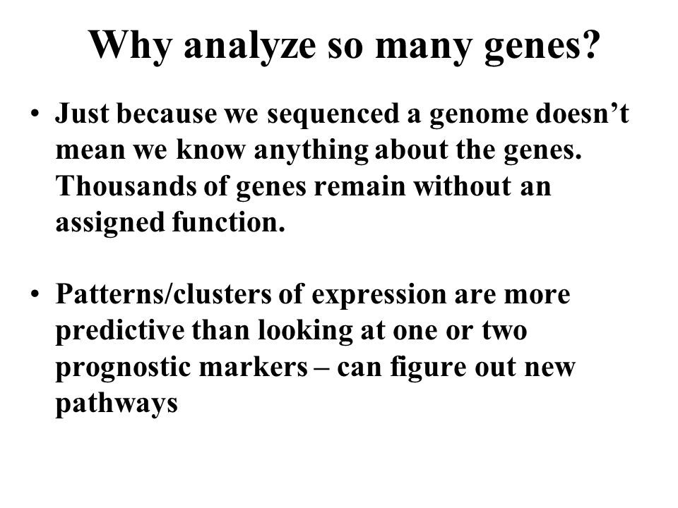 Why analyze so many genes