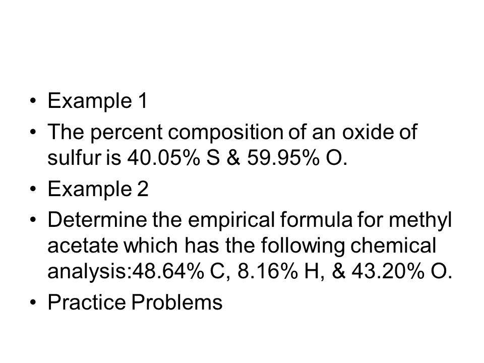 Example 1 The percent composition of an oxide of sulfur is 40.05% S & 59.95% O. Example 2.