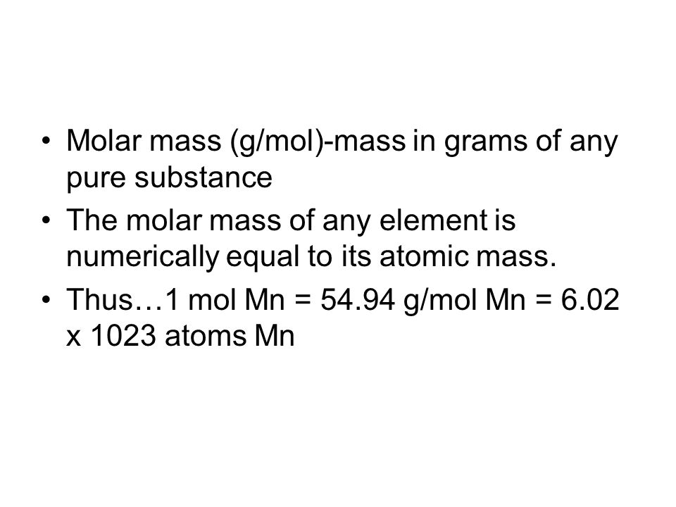 Molar mass (g/mol)-mass in grams of any pure substance
