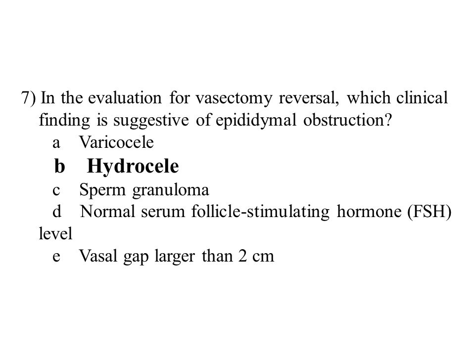 7) In the evaluation for vasectomy reversal, which clinical finding is suggestive of epididymal obstruction.