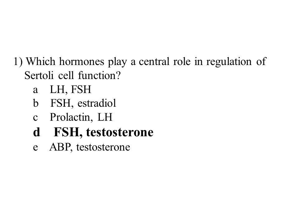 1) Which hormones play a central role in regulation of Sertoli cell function.