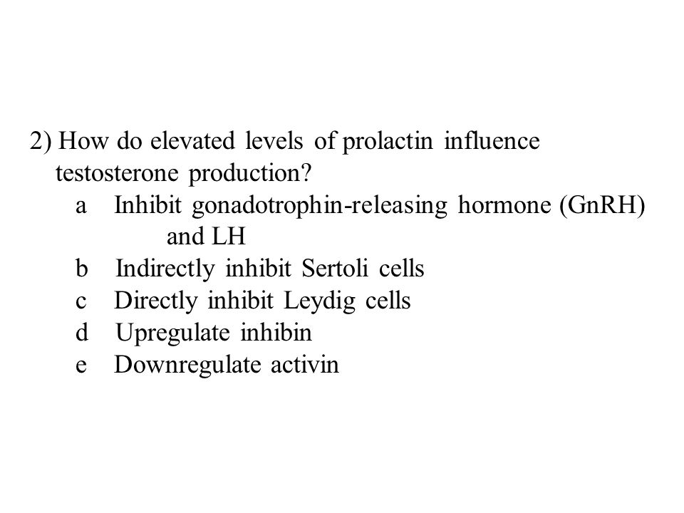 2) How do elevated levels of prolactin influence testosterone production.