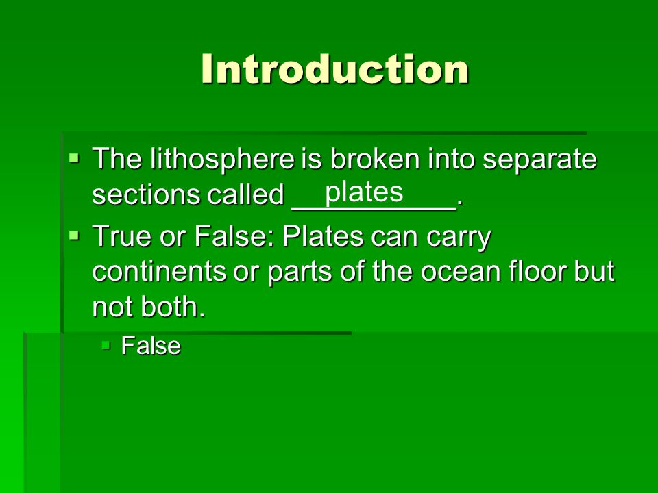 Introduction The lithosphere is broken into separate sections called __________.