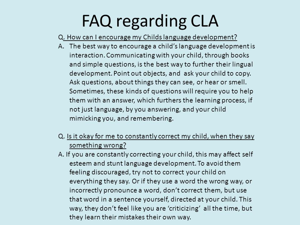 FAQ regarding CLA Q. How can I encourage my Childs language development