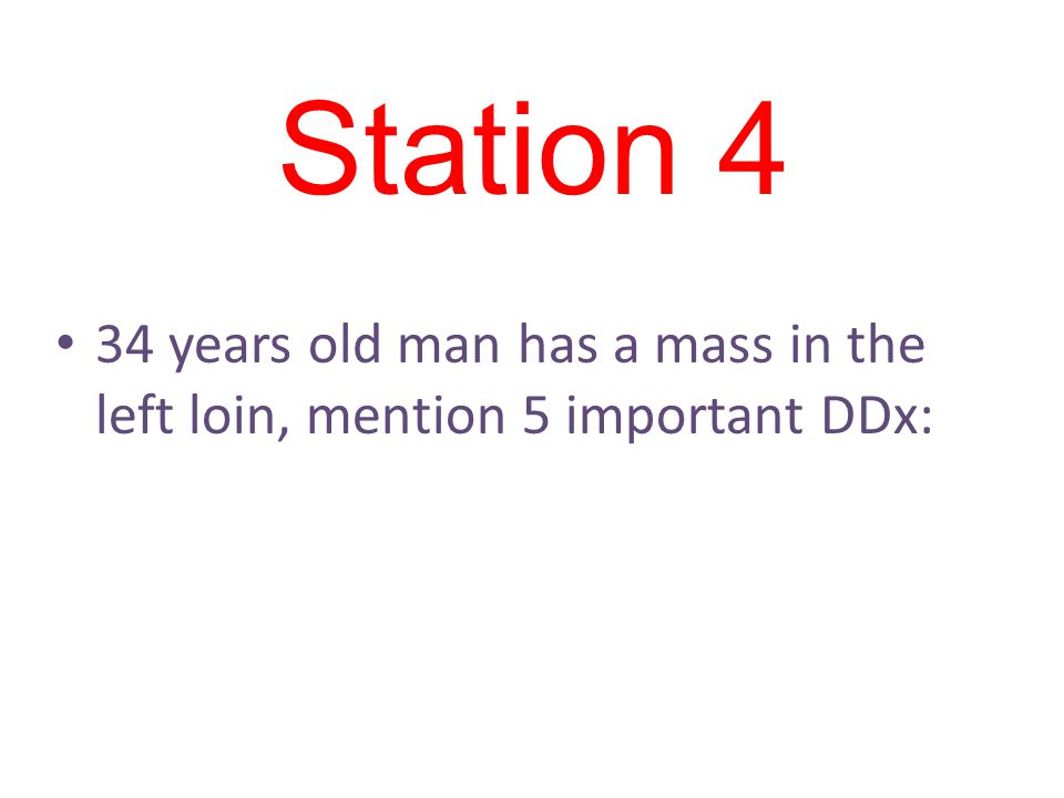Station 4 34 years old man has a mass in the left loin, mention 5 important DDx: