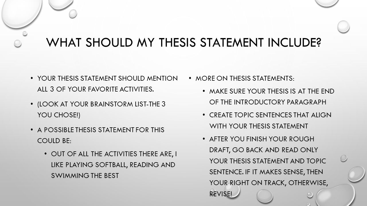 what your thesis statement should include Most effective thesis statements often answer these three asking questions about the topic is a great way to find more specific information to include in my thesis.