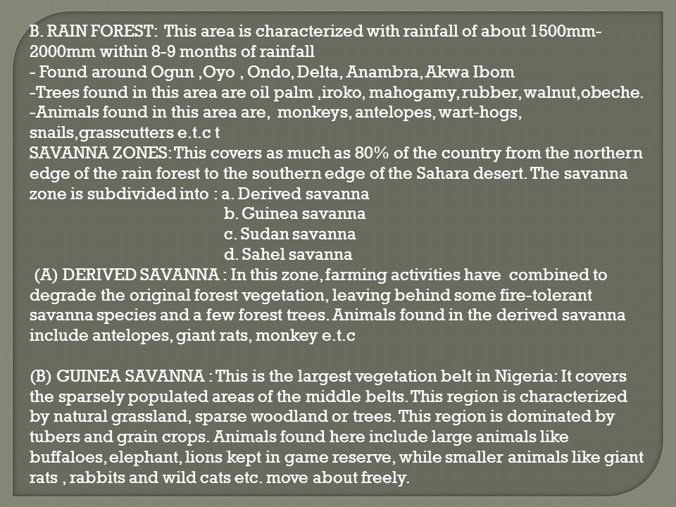 B. RAIN FOREST: This area is characterized with rainfall of about 1500mm-2000mm within 8-9 months of rainfall