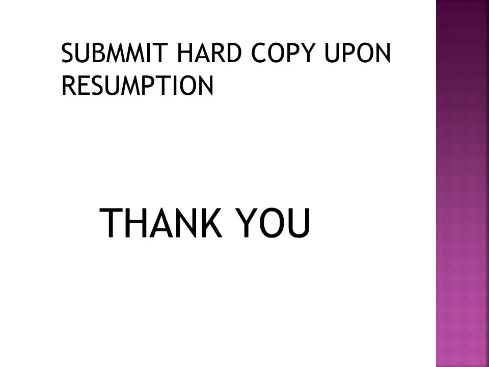 SUBMMIT HARD COPY UPON RESUMPTION