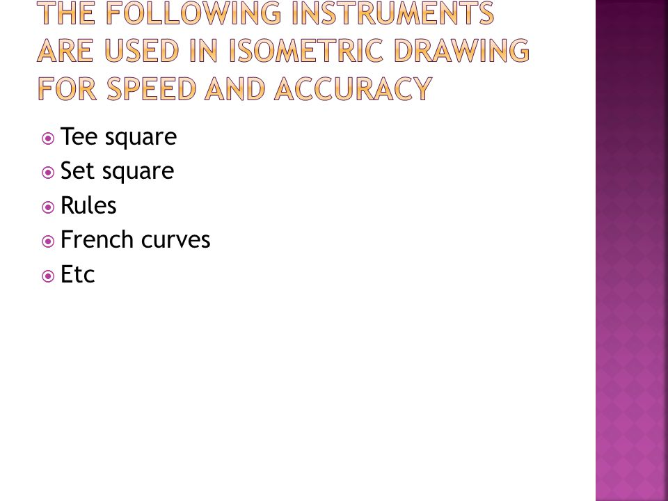 The following Instruments are used in isometric drawing for speed and accuracy