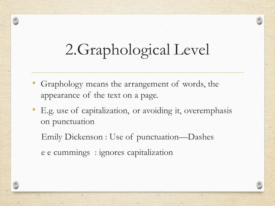 2.Graphological Level Graphology means the arrangement of words, the appearance of the text on a page.