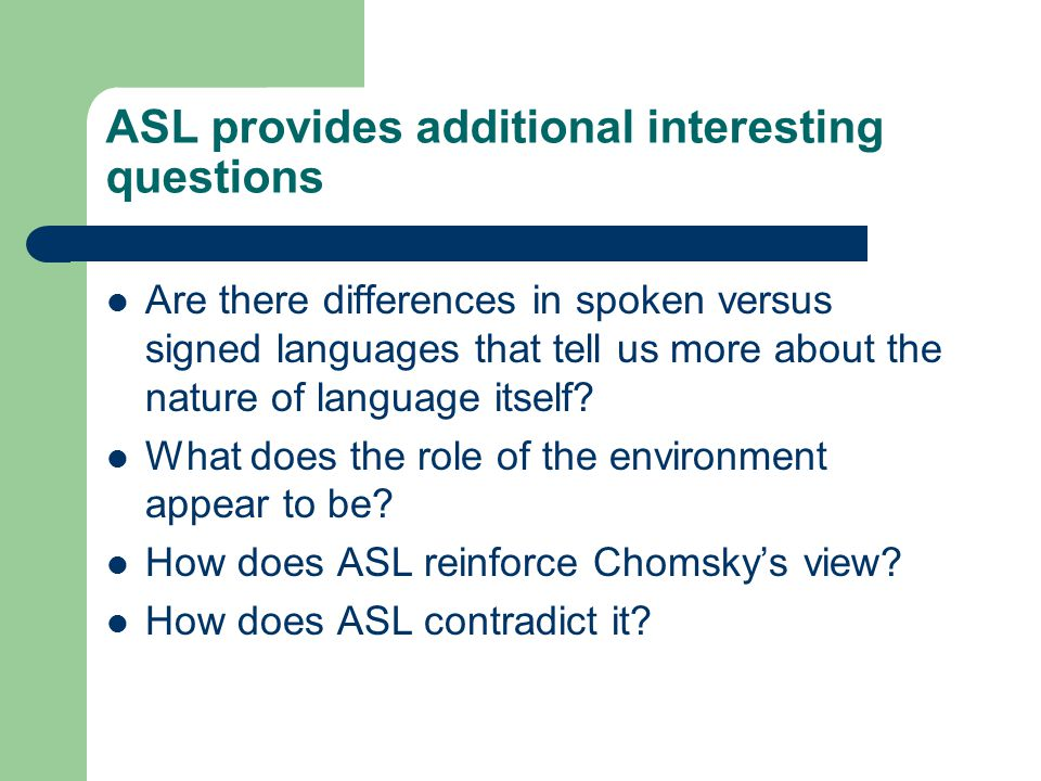 ASL provides additional interesting questions