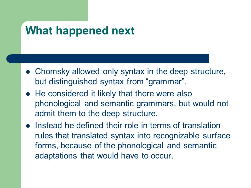 What happened next Chomsky allowed only syntax in the deep structure, but distinguished syntax from grammar .