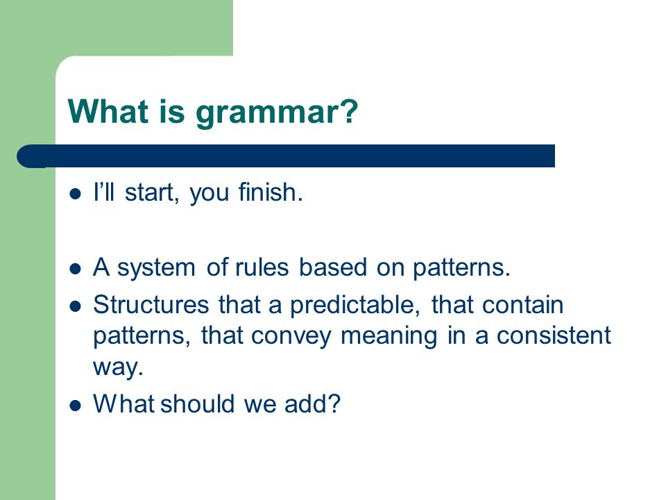 What is grammar I'll start, you finish.