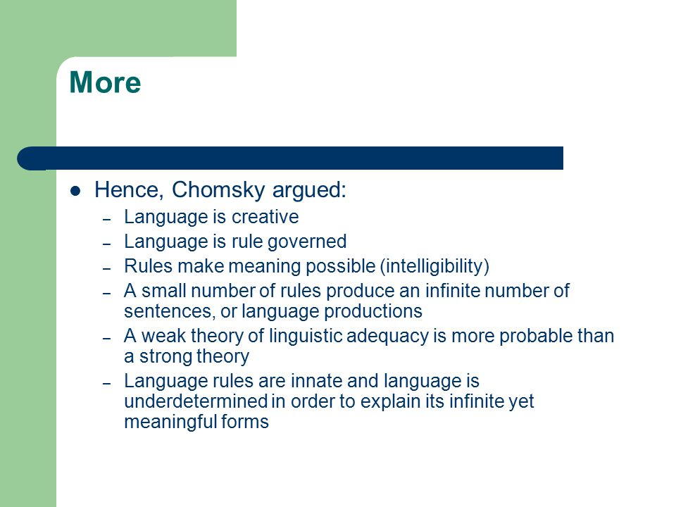 More Hence, Chomsky argued: Language is creative