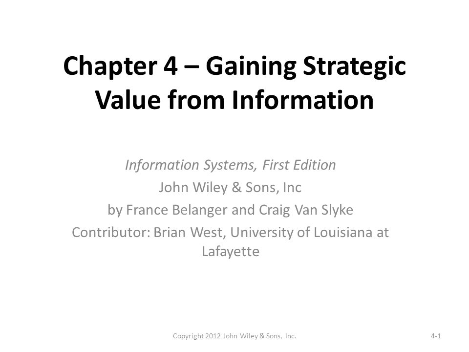 the strategic value of information This study compares two conceptual (resource-centered and contingency-based) and two analytical (linear and nonlinear) approaches that can be used to assess the strategic value of information.