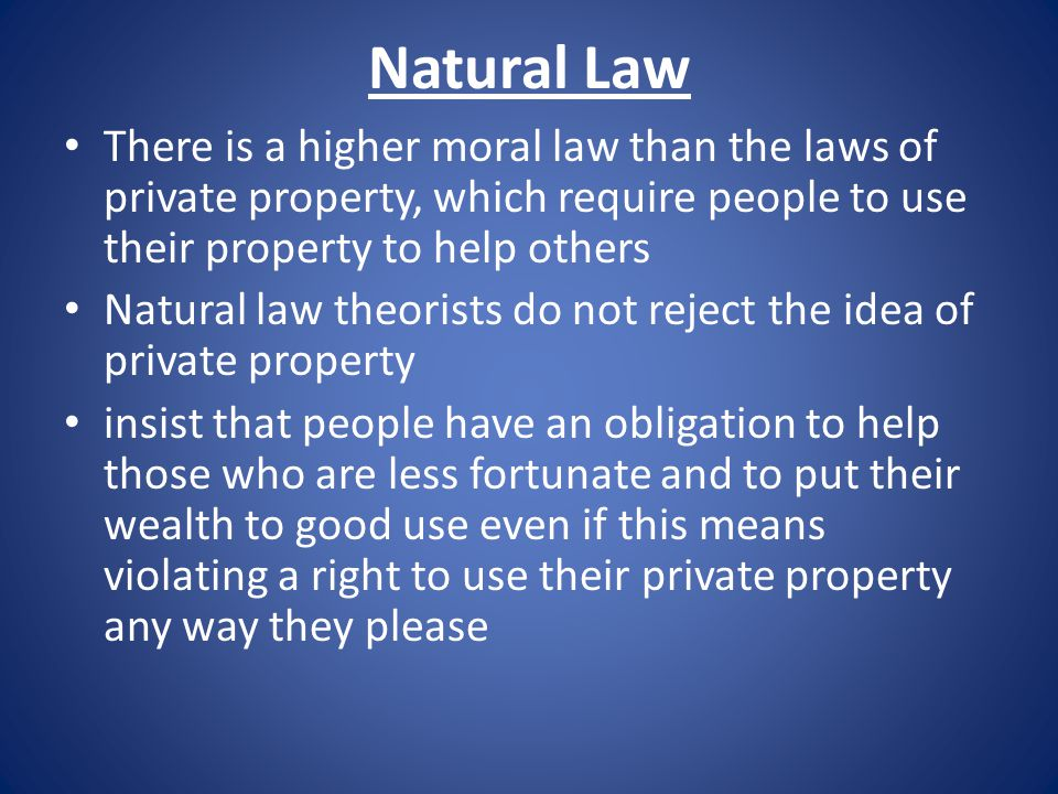 Natural Law There is a higher moral law than the laws of private property, which require people to use their property to help others.