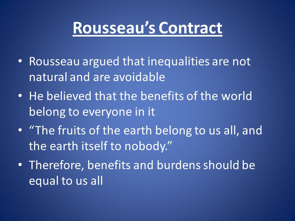 Rousseau's Contract Rousseau argued that inequalities are not natural and are avoidable.