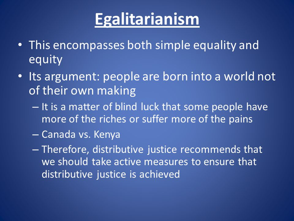 Egalitarianism This encompasses both simple equality and equity