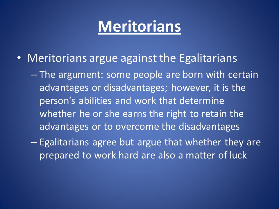 Meritorians Meritorians argue against the Egalitarians