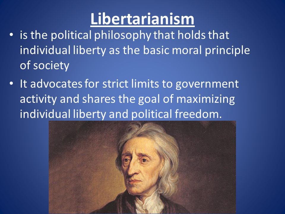 Libertarianism is the political philosophy that holds that individual liberty as the basic moral principle of society.
