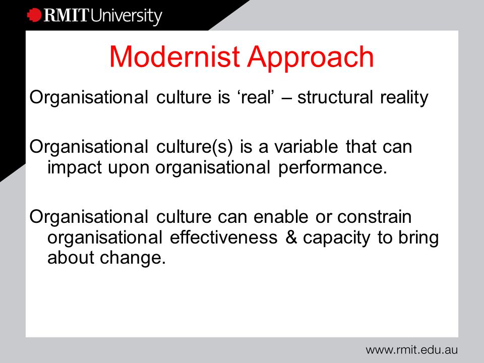 modernist approach to organisation culture Examining different approaches to management and theories of organisation and evaluating how organisational structure and culture contribute to business success.