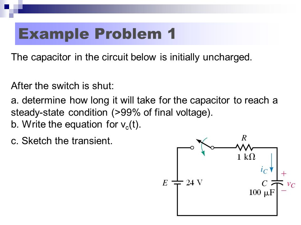 Example Problem 1 The capacitor in the circuit below is initially uncharged. After the switch is shut: