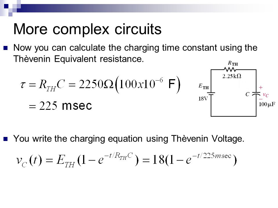 More complex circuits Now you can calculate the charging time constant using the Thèvenin Equivalent resistance.