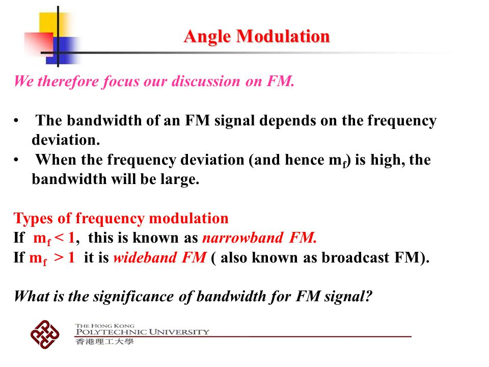 Angle Modulation We therefore focus our discussion on FM.