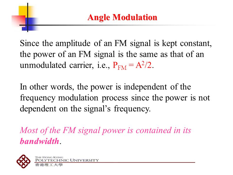 Angle Modulation Since the amplitude of an FM signal is kept constant, the power of an FM signal is the same as that of an.