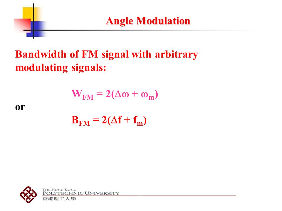Angle Modulation Bandwidth of FM signal with arbitrary. modulating signals: WFM = 2( + m) or.