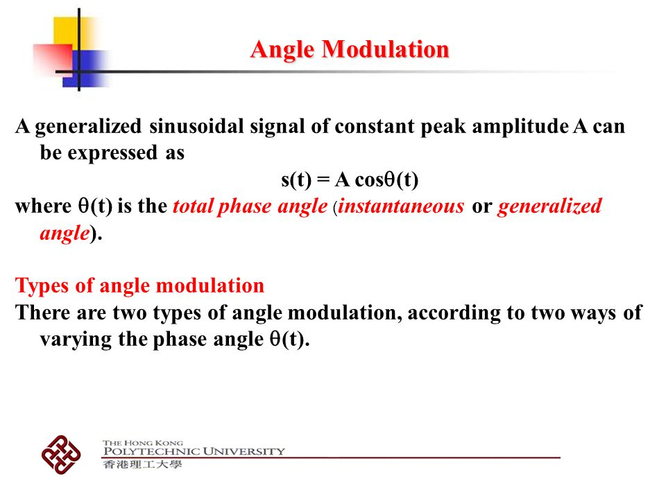 Angle Modulation A generalized sinusoidal signal of constant peak amplitude A can be expressed as. s(t) = A cos(t)
