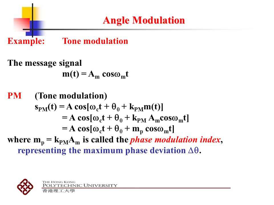 Angle Modulation Example: Tone modulation The message signal