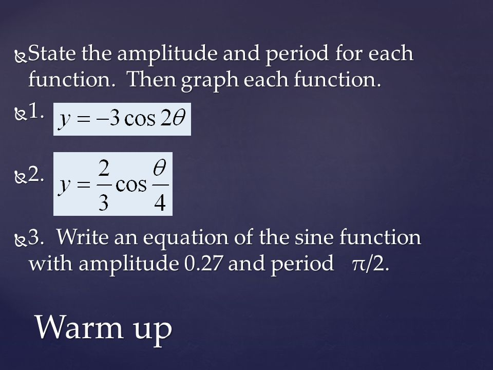 Write an equation with amplitude and period