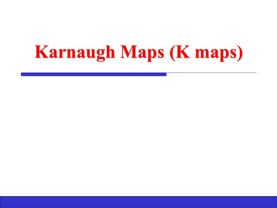 Karnaugh Maps (K maps)
