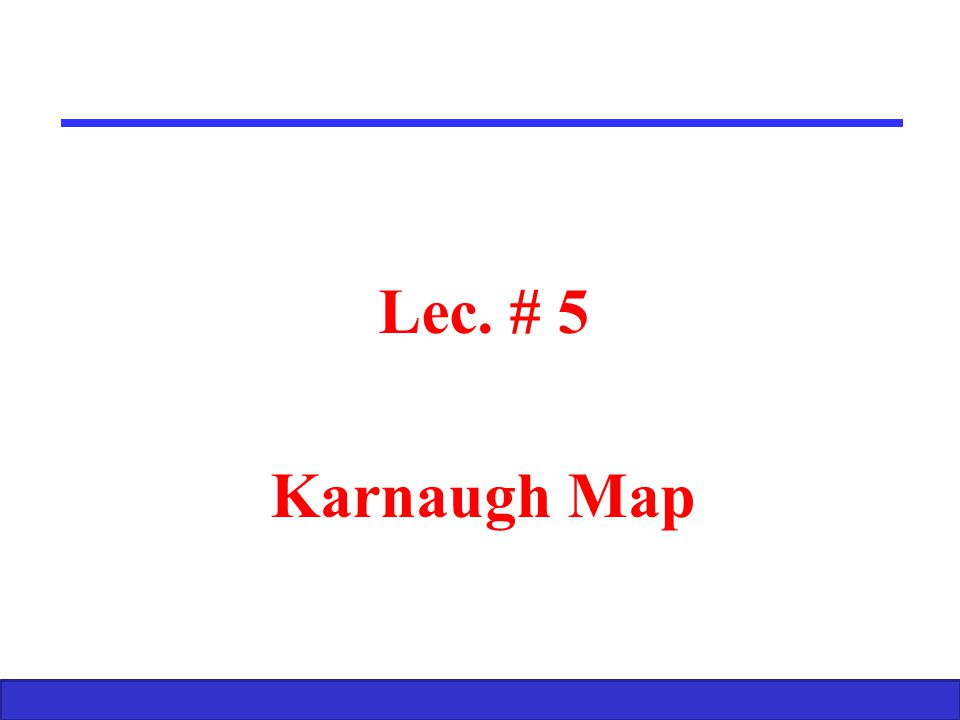 Lec. # 5 Karnaugh Map