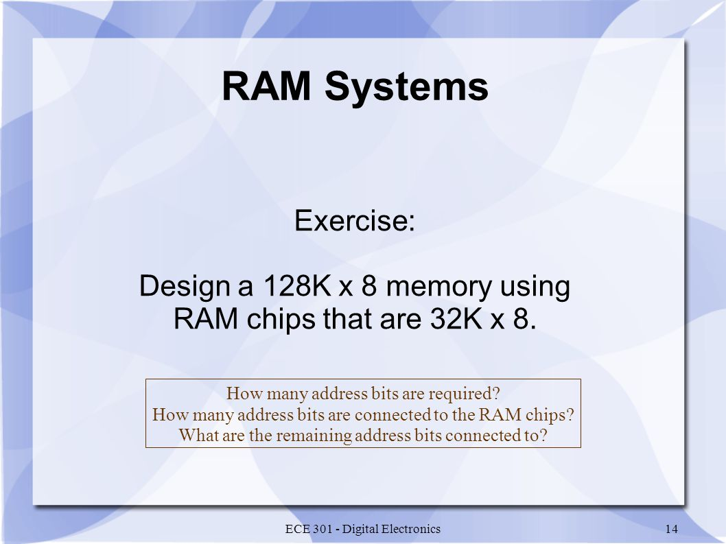 Exercise: Design a 128K x 8 memory using RAM chips that are 32K x 8.
