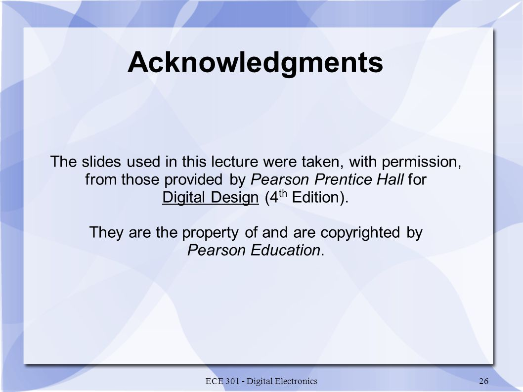 Acknowledgments The slides used in this lecture were taken, with permission, from those provided by Pearson Prentice Hall for.