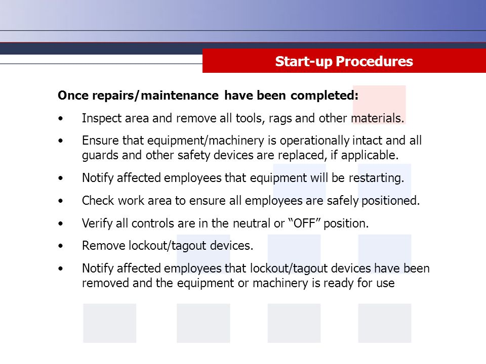 Start-up Procedures Once repairs/maintenance have been completed: