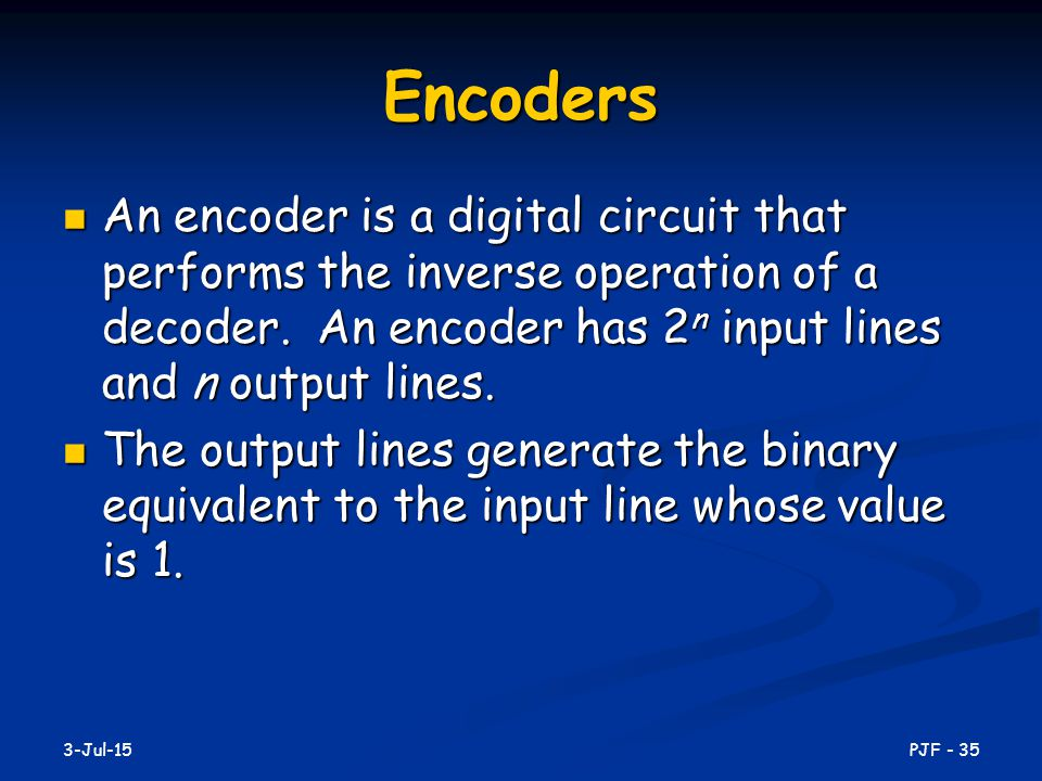 Encoders An encoder is a digital circuit that performs the inverse operation of a decoder. An encoder has 2n input lines and n output lines.