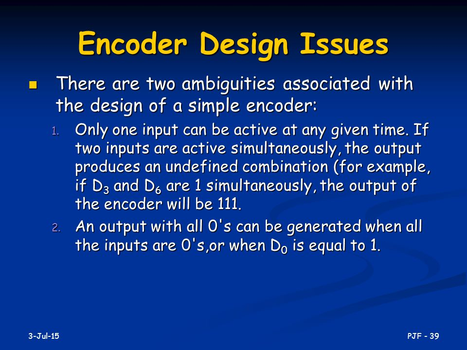 Encoder Design Issues There are two ambiguities associated with the design of a simple encoder: