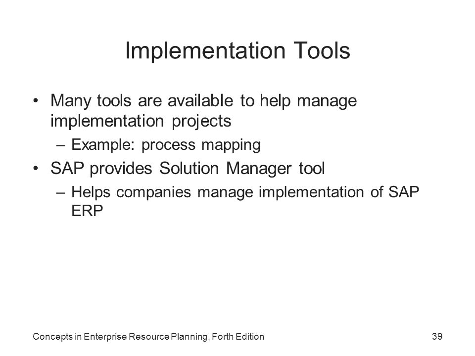 Implementation Tools Many tools are available to help manage implementation projects. Example: process mapping.