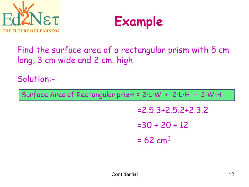 Example Find the surface area of a rectangular prism with 5 cm long, 3 cm wide and 2 cm. high. Solution:-