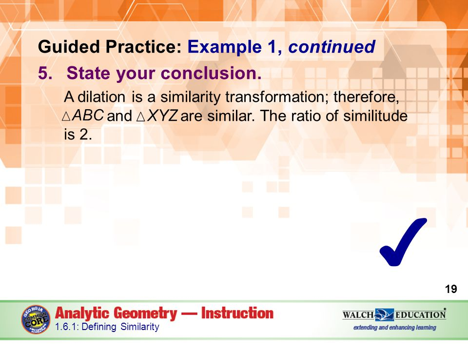 ✔ Guided Practice: Example 1, continued State your conclusion.