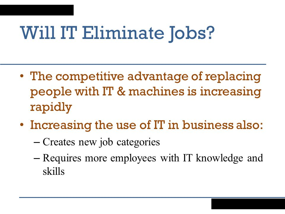 Will IT Eliminate Jobs The competitive advantage of replacing people with IT & machines is increasing rapidly.