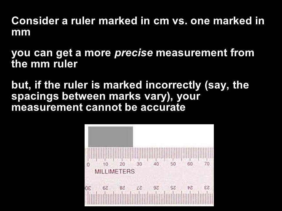 Consider a ruler marked in cm vs