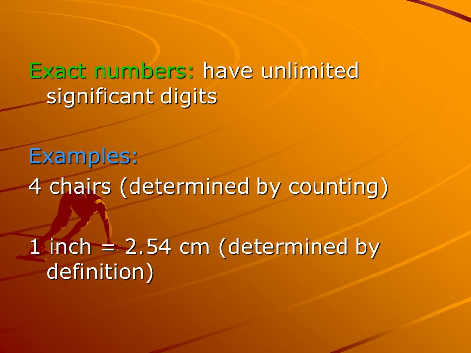 Exact numbers: have unlimited significant digits