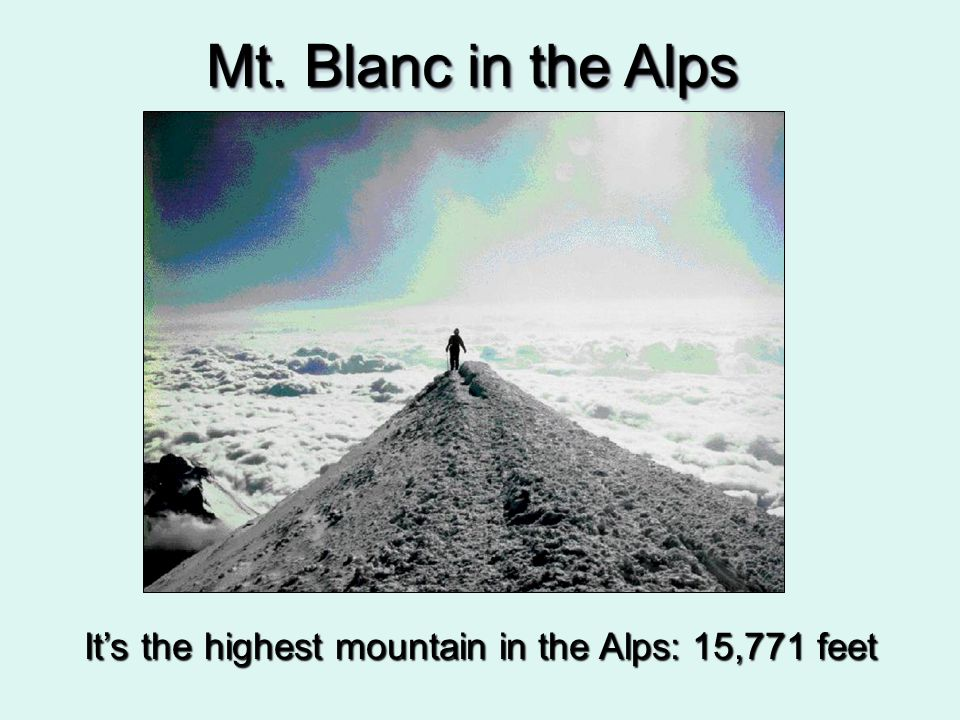 It's the highest mountain in the Alps: 15,771 feet