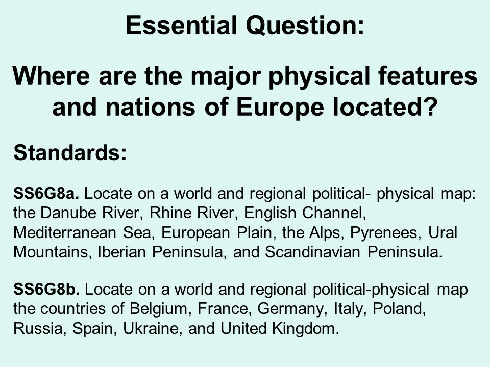 Essential Question: Where are the major physical features and nations of Europe located