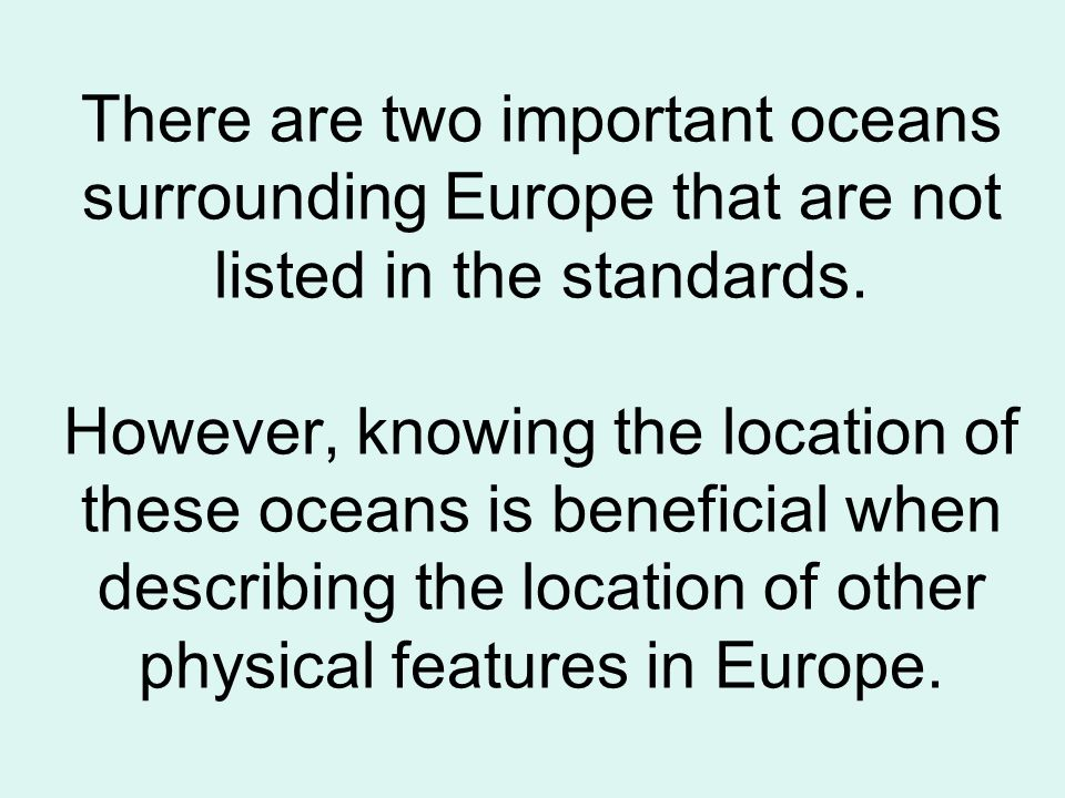 There are two important oceans surrounding Europe that are not listed in the standards.